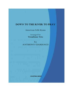 DOWN TO THE RIVER TO PRAY (trombone trio)