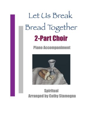Let Us Break Bread Together (Piano Accompaniment) for 2-Part, Unison Choir, Vocal Solo