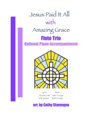 "Jesus Paid It All (with ""Amazing Grace"") Optional Piano Accompaniment for Flute Trio, Bb Clarinet Trio"