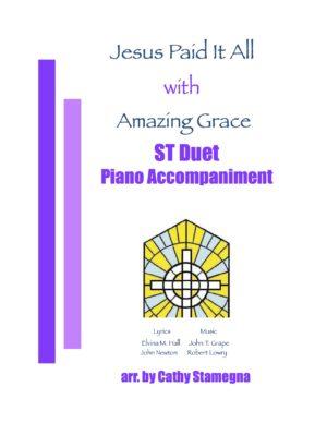 "Jesus Paid It All (with ""Amazing Grace"") (Piano Accompaniment) SA, ST, TB Duet; 2-Part Choir, Unison Choir"