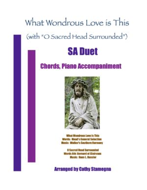"""What Wondrous Love Is This (with """"O Sacred Head Surrounded"""") (Chords, Piano) 2-Part Choir, SA, ST, TB Duet"""