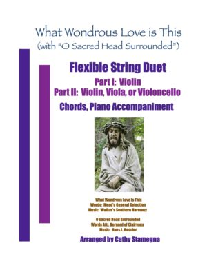"""What Wondrous Love Is This (with """"O Sacred Head Surrounded"""") (Flexible String Duet: Violin/Treble, Alto, or Bass Stringed Instruments, Chords, Piano)"""