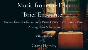 """Music from the film """"Brief Encounter"""" by Rachmaninoff- Arranged for Solo Piano (simplified)"""