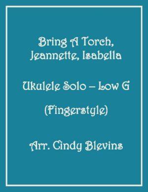 Bring A Torch, Jeannette, Isabella, Ukulele Solo, Fingerstyle, Low G