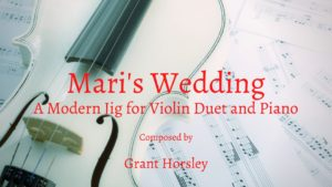 """""""Mari's Wedding"""" A Modern Jig for Violin Duet and Piano"""