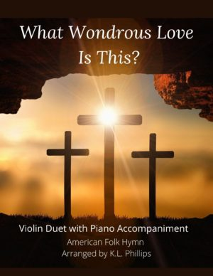 What Wondrous Love Is This? – Violin Duet with Piano Accompaniment
